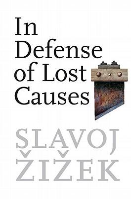 Slavoj Žižek: In Defense of Lost Causes (Verso, 2008)