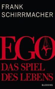Frank Schirrmacher: Ego. Das Spiel des Lebens (Karl Blessing Verlag, 2013)