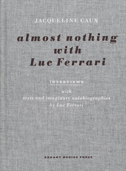 Jacqueline Caux: Almost Nothing with Luc Ferrari (Errant Bodies Press , 2013)