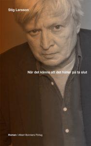 Stig Larsson  Når det känns att det håller på at ta slut Albert Bonniers Förlag, 2012
