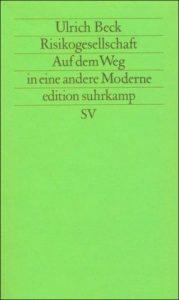 Ulrich Becks Risikogesellschaft. Auf dem Weg in eine andere Moderne (Suhrkamp, 1986)