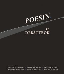Matilda Södergran, Henrika Ringbom, Peter Mickwitz, Agneta Enckell, Tatjana Brandt, Ralf Andtbacka: Poesin. En debattbok (Ellips förlag, 2014)