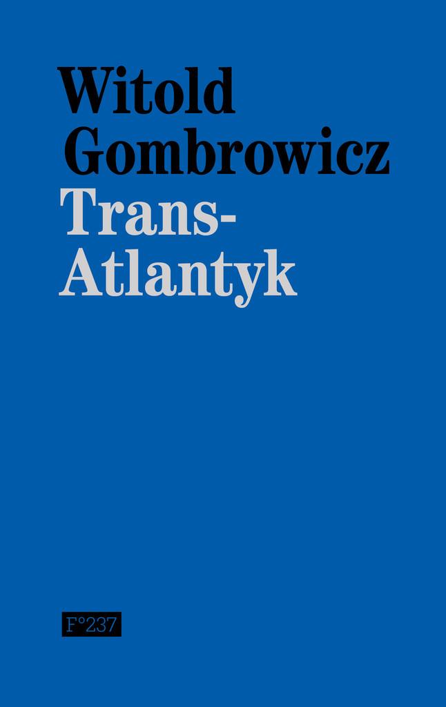 Witold Gombrowicz Trans-Atlantyk Oversatt fra polsk av Agnes Banach Flamme Forlag, 2015