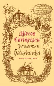 Mircea Cărtărescus Levanten – Österlandet (Albert Bonniers, 2015).