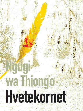 Ngugi wa Thiong'o, Hvetekornet, oversatt av Reidulf Molvær (Bokvennen, 2016)