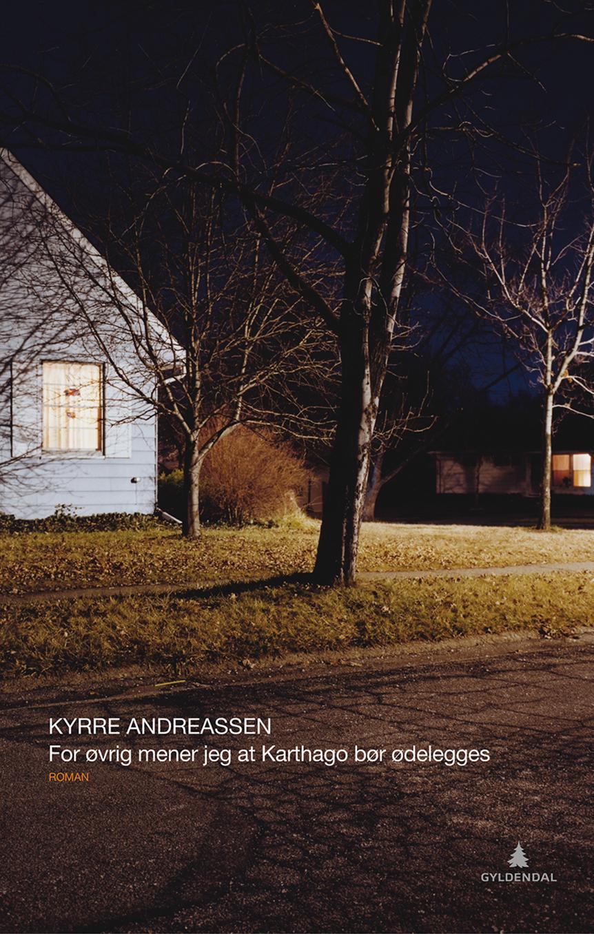 Kyrre Andreassen, For øvrig mener jeg at Karthago bør ødelegges (Gyldendal Norsk Forlag 2016).
